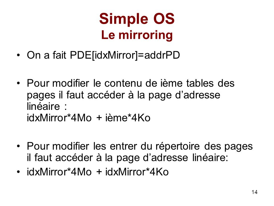Simple OS Le mirroring On a fait PDE[idxMirror]=addrPD